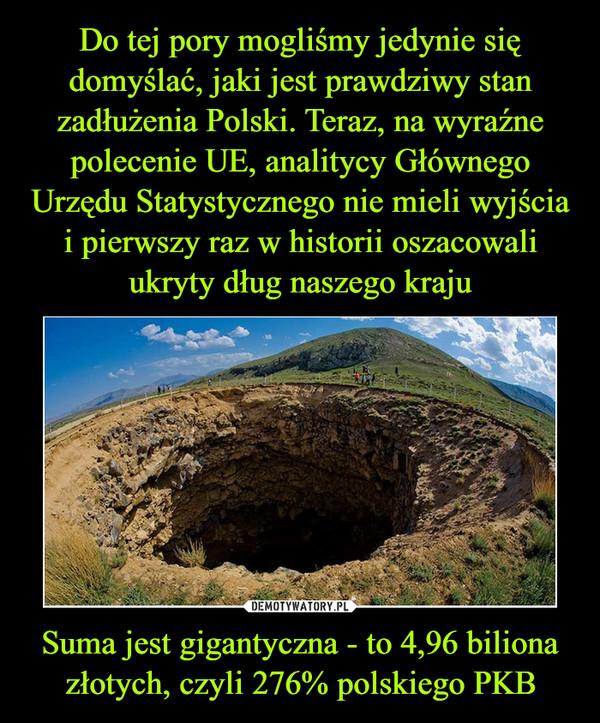 Suma jest gigantyczna - to 4,96 biliona złotych, czyli 276% polskiego PKB –