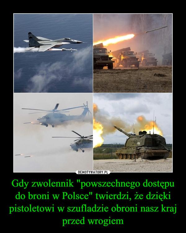 """Gdy zwolennik """"powszechnego dostępu do broni w Polsce"""" twierdzi, że dzięki pistoletowi w szufladzie obroni nasz kraj przed wrogiem –"""