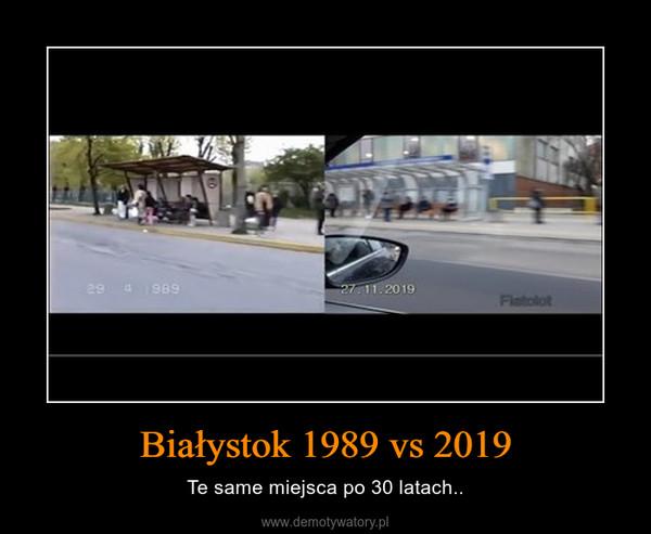 Białystok 1989 vs 2019 – Te same miejsca po 30 latach..