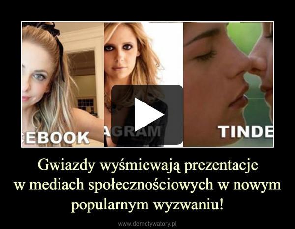 Gwiazdy wyśmiewają prezentacjew mediach społecznościowych w nowym popularnym wyzwaniu! –