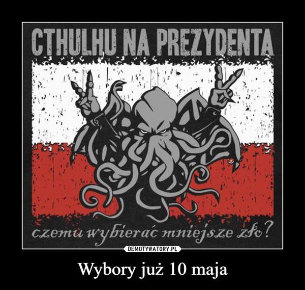 Wybory już 10 maja –