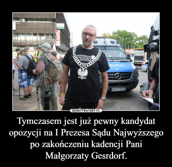 Tymczasem jest już pewny kandydat opozycji na I Prezesa Sądu Najwyższego po zakończeniu kadencji Pani Małgorzaty Gesrdorf. –
