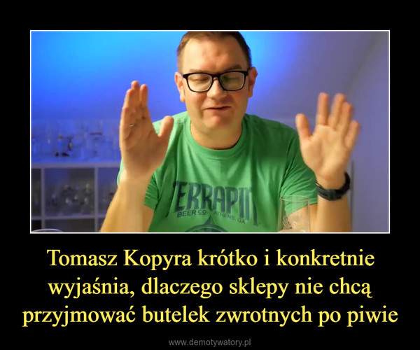 Tomasz Kopyra krótko i konkretnie wyjaśnia, dlaczego sklepy nie chcą przyjmować butelek zwrotnych po piwie –