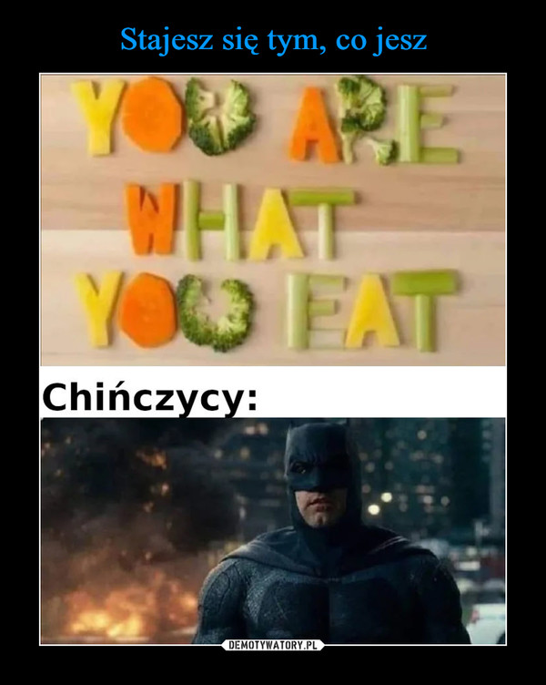 –  YOU AREWHATYOU EATChińczycy: