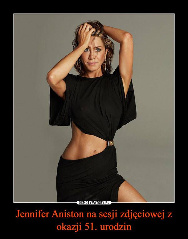 Jennifer Aniston na sesji zdjęciowej z okazji 51. urodzin –