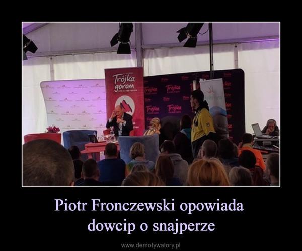 Piotr Fronczewski opowiada dowcip o snajperze –