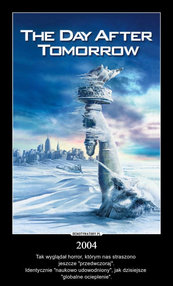 """2004 – Tak wyglądał horror, którym nas straszono jeszcze """"przedwczoraj"""".Identycznie """"naukowo udowodniony"""", jak dzisiejsze """"globalne ocieplenie""""."""