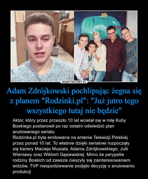 """Adam Zdrójkowski pochlipując żegna się z planem """"Rodzinki.pl"""": """"Już jutro tego wszystkiego tutaj nie będzie"""""""