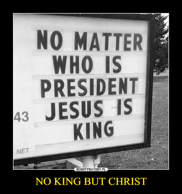 NO KING BUT CHRIST –