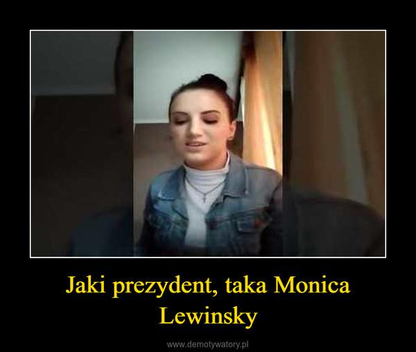 Jaki prezydent, taka Monica Lewinsky –