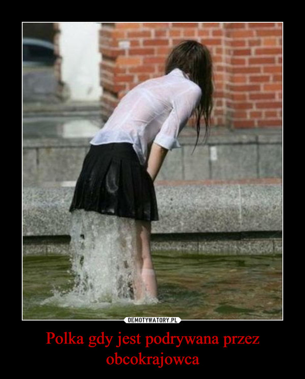 Polka gdy jest podrywana przez obcokrajowca –