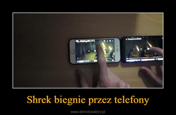 Shrek biegnie przez telefony –