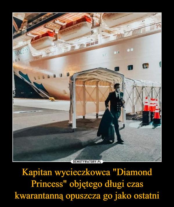 """Kapitan wycieczkowca """"Diamond Princess"""" objętego długi czas kwarantanną opuszcza go jako ostatni –"""