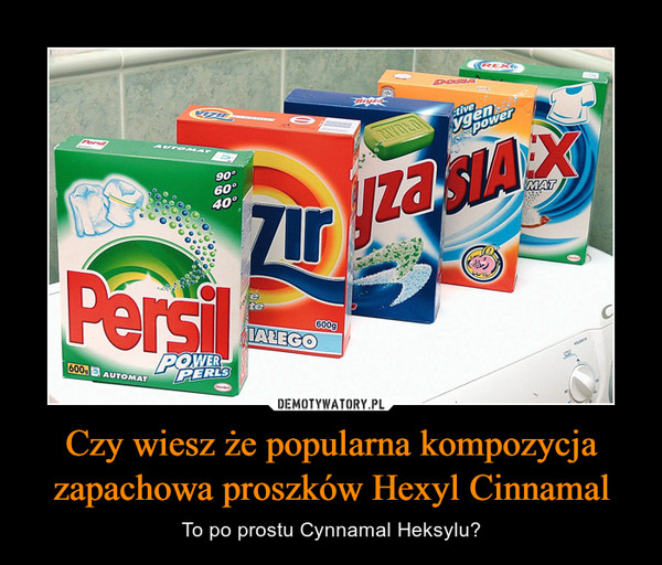 Czy wiesz że popularna kompozycja zapachowa proszków Hexyl Cinnamal – To po prostu Cynnamal Heksylu?