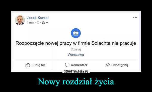 Nowy rozdział życia –  Jacek Kurski1 min ORozpoczęcie nowej pracy w firmie Szlachta nie pracujeDzisiajWarszawaO Lubię to!KomentarzA Udostępnij