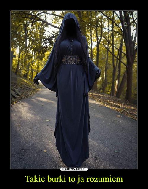 Takie burki to ja rozumiem