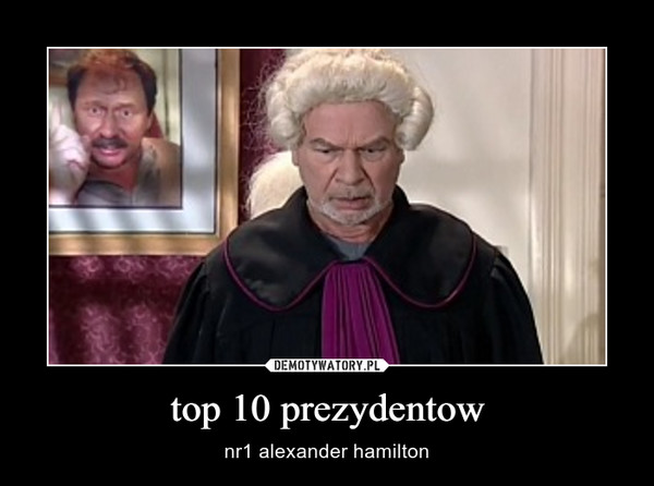 top 10 prezydentow – nr1 alexander hamilton