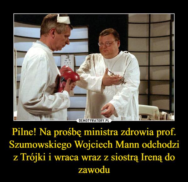 Pilne! Na prośbę ministra zdrowia prof. Szumowskiego Wojciech Mann odchodzi z Trójki i wraca wraz z siostrą Ireną do zawodu