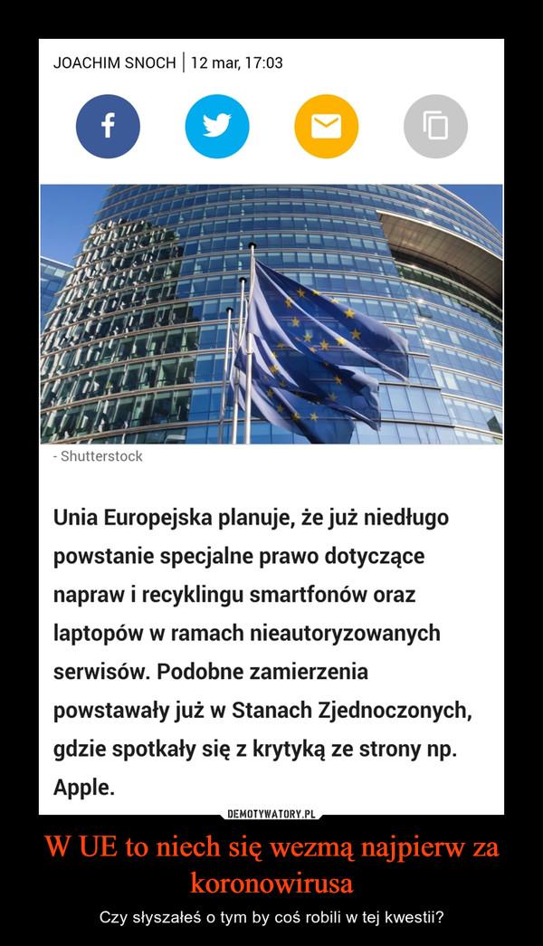 W UE to niech się wezmą najpierw za koronowirusa – Czy słyszałeś o tym by coś robili w tej kwestii?