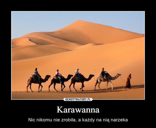 Karawanna – Nic nikomu nie zrobiła, a każdy na nią narzeka
