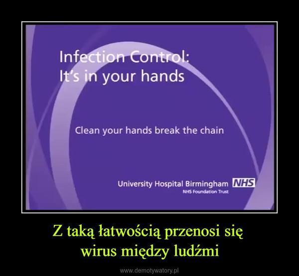 Z taką łatwością przenosi się wirus między ludźmi –