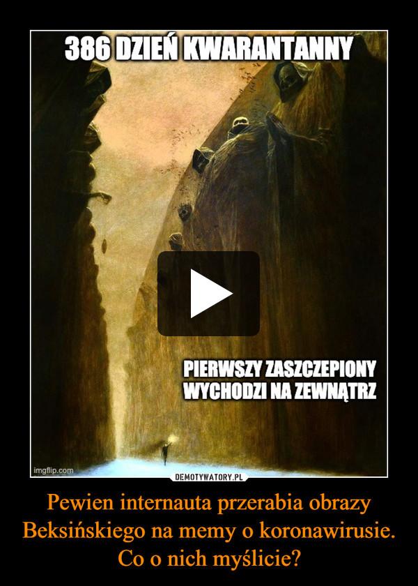 Pewien internauta przerabia obrazy Beksińskiego na memy o koronawirusie. Co o nich myślicie? –