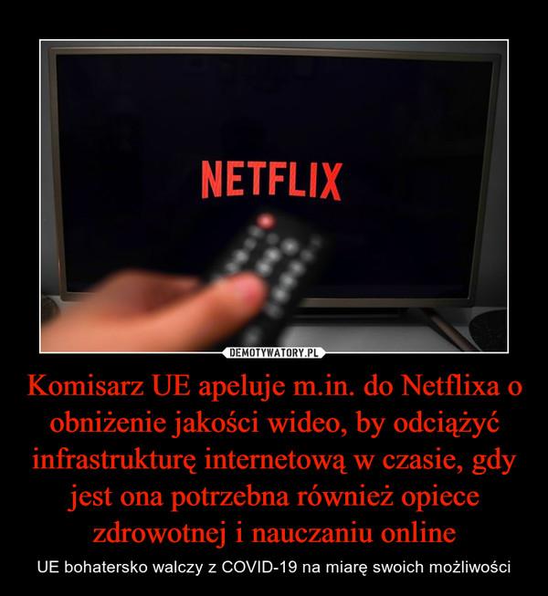 Komisarz UE apeluje m.in. do Netflixa o obniżenie jakości wideo, by odciążyć infrastrukturę internetową w czasie, gdy jest ona potrzebna również opiece zdrowotnej i nauczaniu online – UE bohatersko walczy z COVID-19 na miarę swoich możliwości
