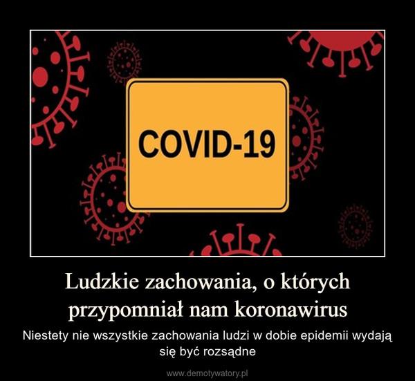 Ludzkie zachowania, o których przypomniał nam koronawirus – Niestety nie wszystkie zachowania ludzi w dobie epidemii wydają się być rozsądne