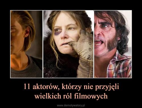 11 aktorów, którzy nie przyjęli wielkich ról filmowych