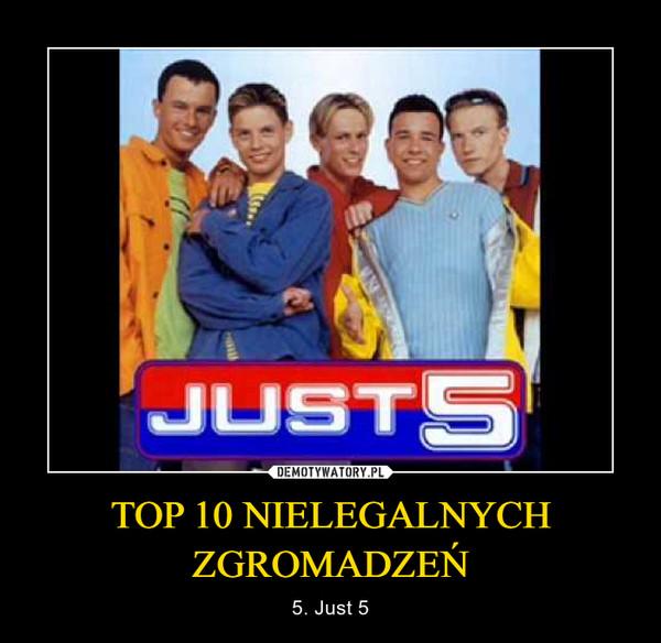 TOP 10 NIELEGALNYCH ZGROMADZEŃ – 5. Just 5