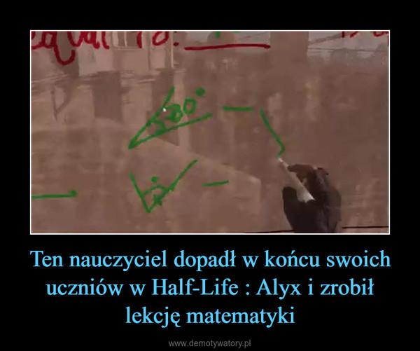 Ten nauczyciel dopadł w końcu swoich uczniów w Half-Life : Alyx i zrobił lekcję matematyki –