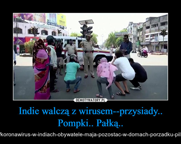 Indie walczą z wirusem--przysiady.. Pompki.. Pałką.. – https://tvn24.pl/swiat/koronawirus-w-indiach-obywatele-maja-pozostac-w-domach-porzadku-pilnuje-policja-4514160