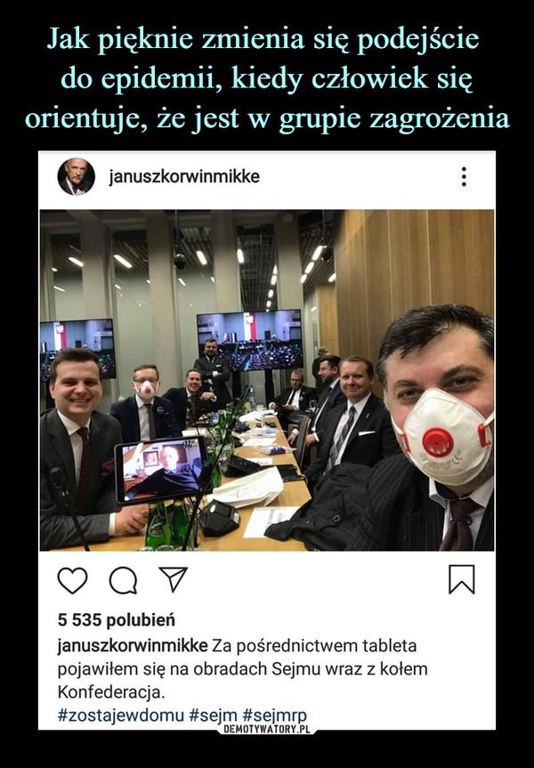–  5 535 polubieńjanuszkorwinmikke Za pośrednictwem tabletapojawiłem się na obradach Sejmu wraz z kołemKonfederacja.#zostajewdomu #sejm #sejmrp