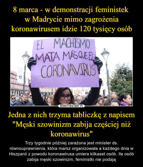 """8 marca - w demonstracji feministek  w Madrycie mimo zagrożenia koronawirusem idzie 120 tysięcy osób Jedna z nich trzyma tabliczkę z napisem """"Męski szowinizm zabija częściej niż koronawirus"""""""