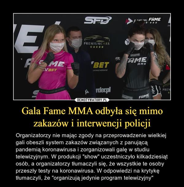 """Gala Fame MMA odbyła się mimo zakazów i interwencji policji – Organizatorzy nie mając zgody na przeprowadzenie wielkiej gali obeszli system zakazów związanych z panującą pandemią koronawirusa i zorganizowali galę w studiu telewizyjnym. W produkcji """"show"""" uczestniczyło kilkadziesiąt osób, a organizatorzy tłumaczyli się, że wszystkie te osoby przeszły testy na koronawirusa. W odpowiedzi na krytykę tłumaczyli, że """"organizują jedynie program telewizyjny"""""""