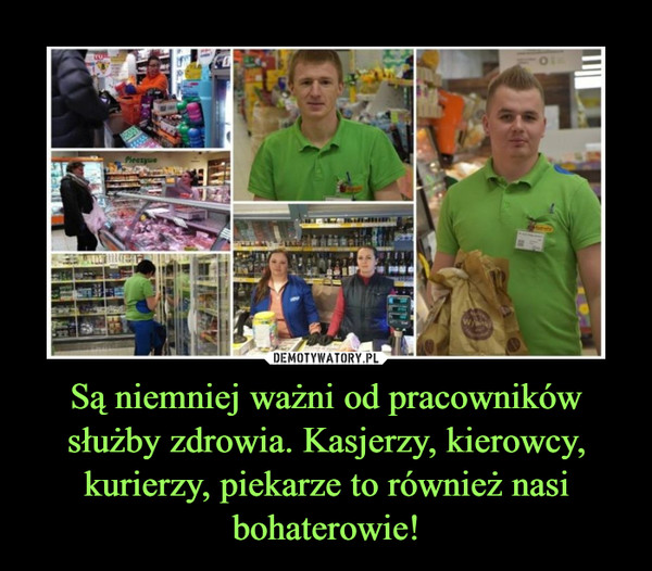 Są niemniej ważni od pracowników służby zdrowia. Kasjerzy, kierowcy, kurierzy, piekarze to również nasi bohaterowie! –