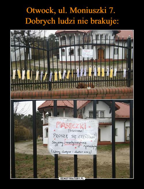 Otwock, ul. Moniuszki 7.  Dobrych ludzi nie brakuje:
