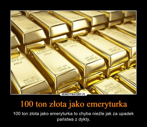 100 ton złota jako emeryturka