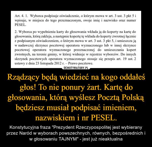 """Rządzący będą wiedzieć na kogo oddałeś głos! To nie ponury żart. Kartę do głosowania, którą wyślesz Pocztą Polską będziesz musiał podpisać imieniem, nazwiskiem i nr PESEL. – Konstytucyjna fraza """"Prezydent Rzeczypospolitej jest wybierany przez Naród w wyborach powszechnych, równych, bezpośrednich i w głosowaniu TAJNYM"""" - jest już nieaktualna"""