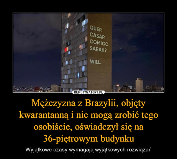 Mężczyzna z Brazylii, objęty kwarantanną i nie mogą zrobić tego osobiście, oświadczył się na 36-piętrowym budynku – Wyjątkowe czasy wymagają wyjątkowych rozwiązań