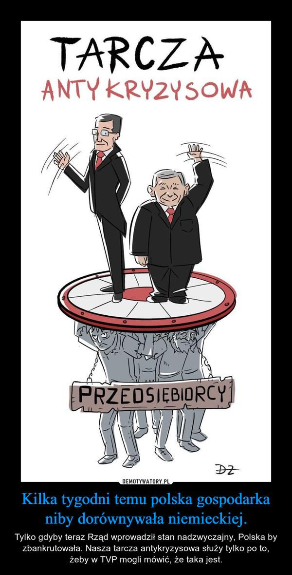 Kilka tygodni temu polska gospodarka niby dorównywała niemieckiej. – Tylko gdyby teraz Rząd wprowadził stan nadzwyczajny, Polska by zbankrutowała. Nasza tarcza antykryzysowa służy tylko po to, żeby w TVP mogli mówić, że taka jest.