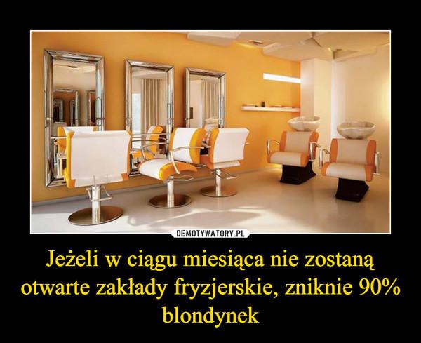 Jeżeli w ciągu miesiąca nie zostaną otwarte zakłady fryzjerskie, zniknie 90% blondynek –