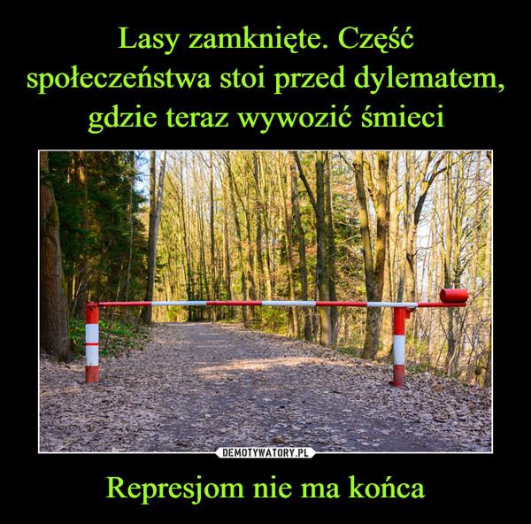 Represjom nie ma końca –