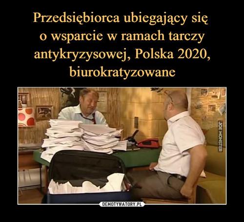 Przedsiębiorca ubiegający się  o wsparcie w ramach tarczy antykryzysowej, Polska 2020, biurokratyzowane