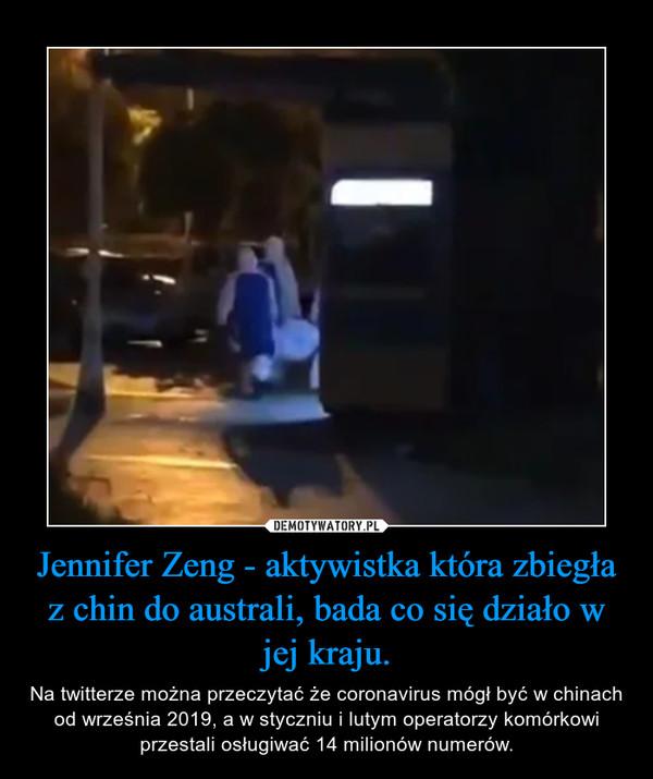 Jennifer Zeng - aktywistka która zbiegła z chin do australi, bada co się działo w jej kraju. – Na twitterze można przeczytać że coronavirus mógł być w chinach od września 2019, a w styczniu i lutym operatorzy komórkowi przestali osługiwać 14 milionów numerów.