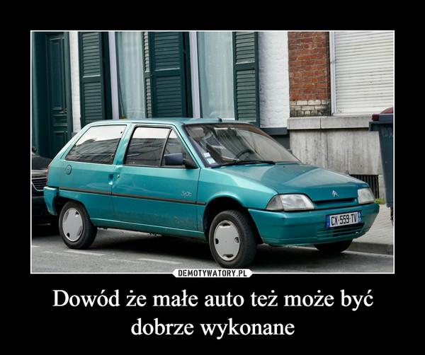 Dowód że małe auto też może być dobrze wykonane –