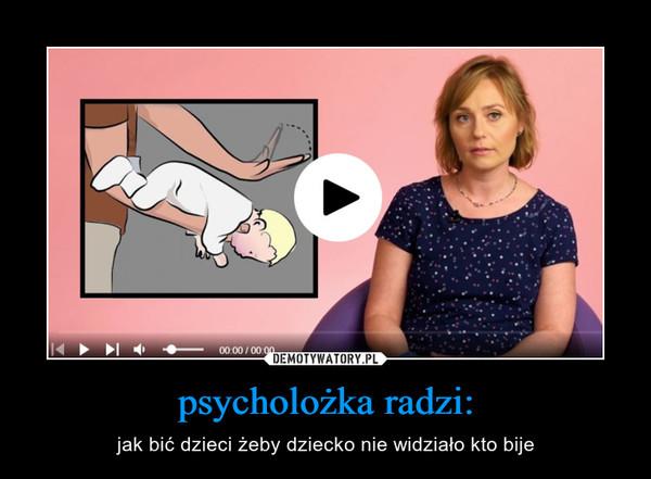 psycholożka radzi: – jak bić dzieci żeby dziecko nie widziało kto bije