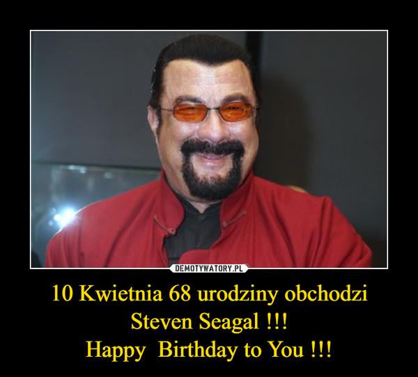 10 Kwietnia 68 urodziny obchodzi Steven Seagal !!!Happy  Birthday to You !!! –
