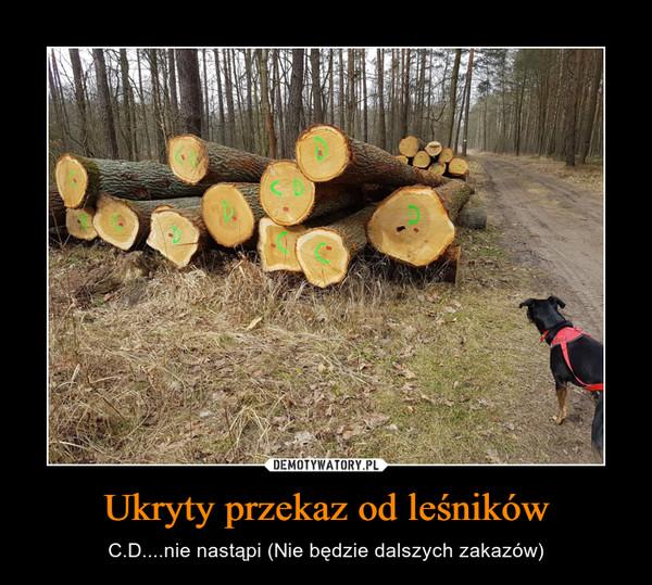 Ukryty przekaz od leśników – C.D....nie nastąpi (Nie będzie dalszych zakazów)