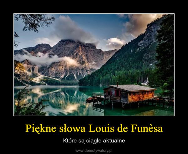 Piękne słowa Louis de Funèsa – Które są ciągle aktualne